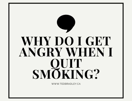 WHY DO I GET ANGRY WHEN I QUIT SMOKING_